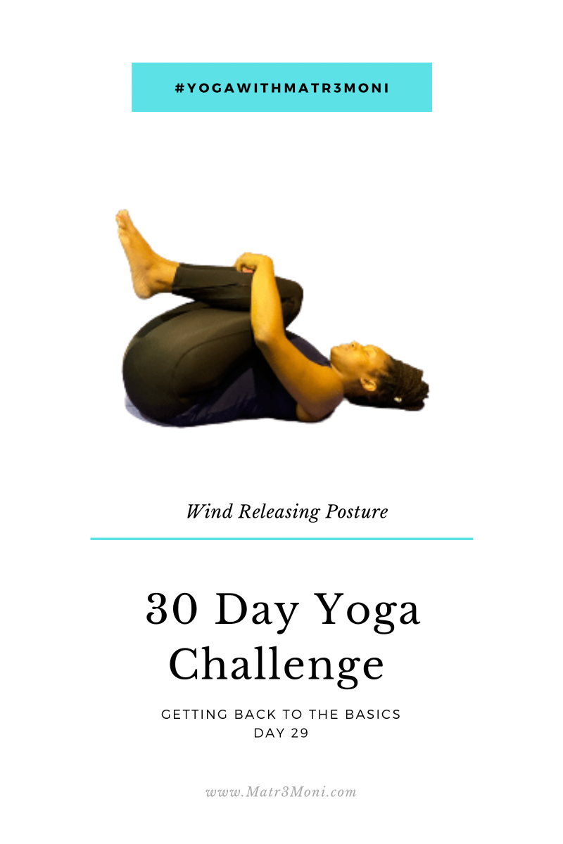 Day 29 of 30 Days Yoga With Matr3Moni Challenge: Wind Releasing Posture