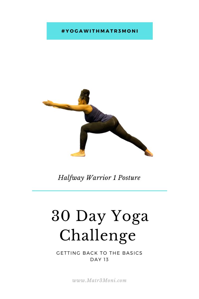 Day 13 of 30 Days Yoga With Matr3Moni Challenge: Halfway Warrior 1 Posture