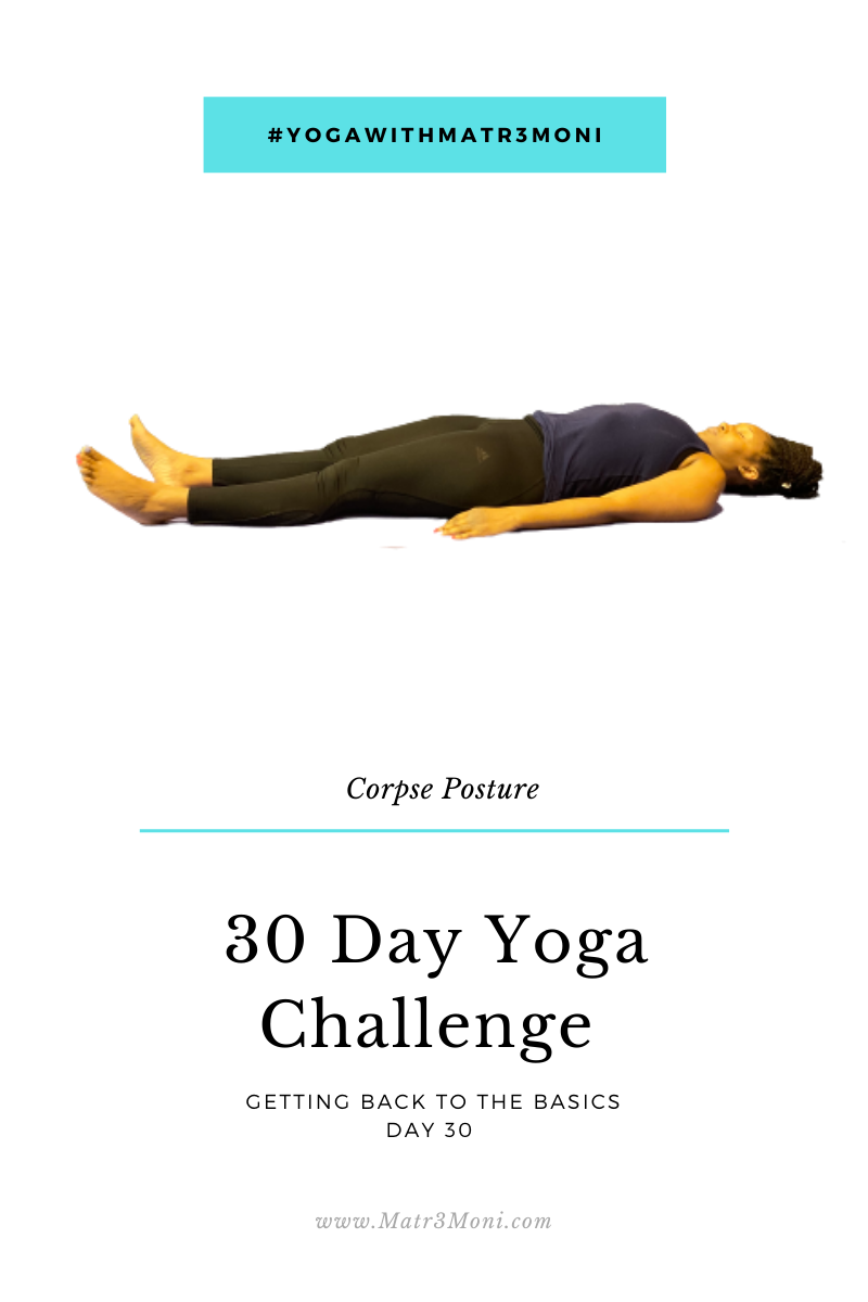 Day 30 of 30 Days Yoga With Matr3Moni Challenge: Corpse Posture